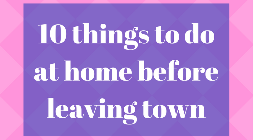 10 Things To Do At Home Before Going Out Of Town Magnets